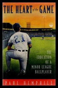 The Heart of the Game: The Education of a Minor League Ballplayer