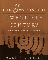 THE JEWS IN THE TWENTIETH CENTURY: An Illustrated History