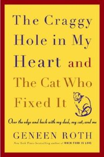 The Craggy Hole in My Heart and the Cat Who Fixed It: Over the Edge and Back with My Dad