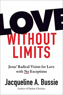 Love Without Limits: Jesus' Radical Vision for Love with No Exceptions