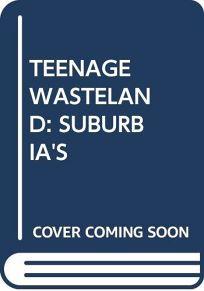 Teenage Wasteland: Suburbias