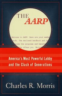 The AARP:: Americas Most Powerful Lobby and the Clash of Generations