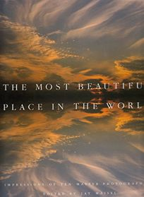 The Most Beautiful Place in the World: Impressions of Ten Master Photographers