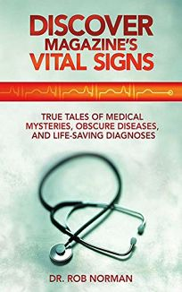 Discover Magazines Vital Signs: True Tales of Medical Mysteries