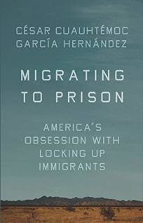 Migrating to Prisons: America's Obsession with Locking Up Immigrants