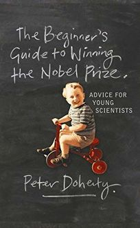 The Beginners Guide to Winning the Nobel Prize: A Life in Science