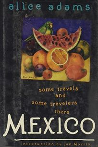 Mexico: Some Travels and Some Travelers There