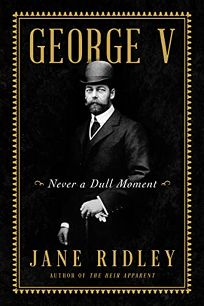 George V: Never a Dull Moment