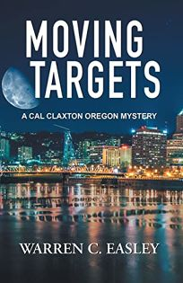 Moving Targets: A Cal Claxton Oregon Mystery