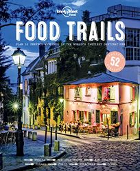 Food Trails: Plan 52 Perfect Weekends in the World's Tastiest Destinations