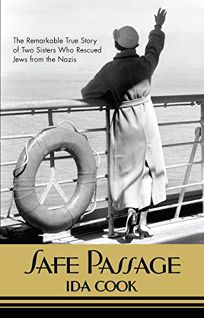 Safe Passage: The Remarkable True Story of Two Sisters Who Rescued Jews from the Nazis