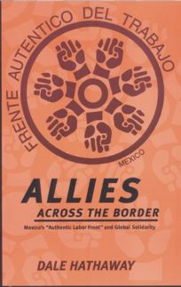 Allies Across the Border: Mexicos Authentic Labor Front and Global Solidarity