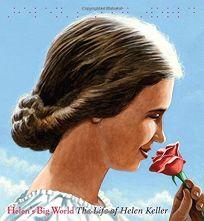 Helens Big World: %E2%80%A8The Life of Helen Keller