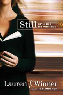 Still: Notes on a Mid-Faith Crisis