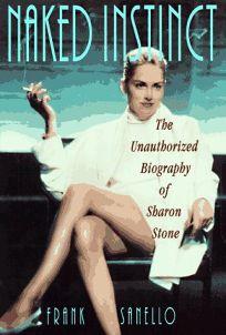 Naked Instinct: The Unauthorized Biography of Sharon Stone