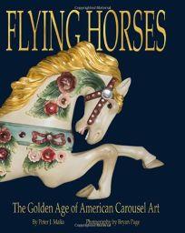 Flying Horses: The Golden Age of American Carousel Art