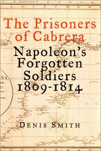 THE PRISONERS OF CABRERA: Napoleons Forgotten Soldiers