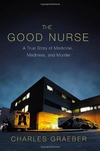 The Good Nurse: A True Story of Medicine
