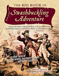 The Big Book of Swashbuckling Adventure: Classic Tales of Dashing Heroes