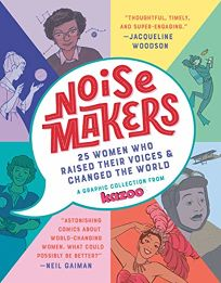 Noisemakers: 25 Women Who Raised Their Voices and Changed the World