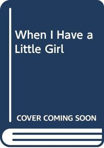 When I Have a Little Girl