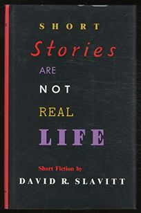 Short Stories Are Not Real Life: Short Fiction