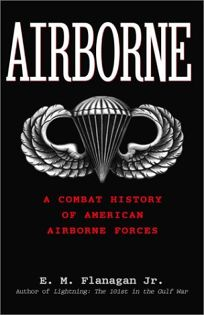 AIRBORNE: A Combat History of Americas Airborne Forces