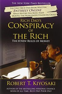 Rich Dads Conspiracy of the Rich: The 8 New Rules of Money