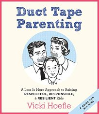 Duct Tape Parenting: A Less Is More Approach to Raising Respectful