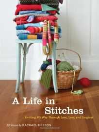 A Life in Stitches: Knitting My Way Through Love