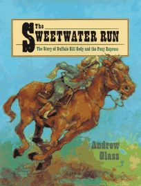 The Sweetwater Run: The Story of Buffalo Bill Cody and the Pony Express
