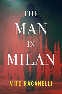 Mystery/Thriller Book Review: The Man in Milan by Vito Racanelli. Polis, $26.99 (352p) ISBN 978-1-951709-11-2