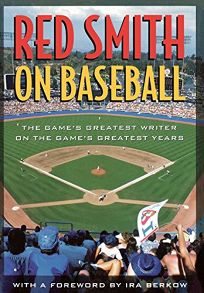 Red Smith on Baseball: The Games Greatest Writer on the Games Greatest Years