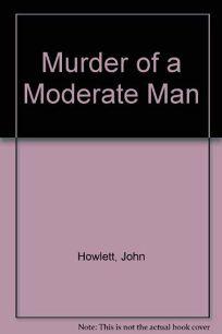 Murder of a Moderate Man