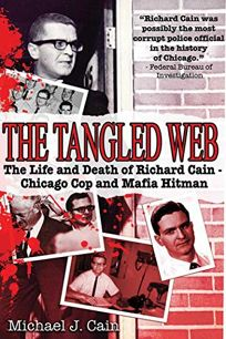 The Tangled Web: The Life and Death of Richard Cain—Chicago Cop and Mafia Hitman