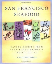 San Francisco Seafood: Savory Recipes from Everybodys Favorite Seafood City