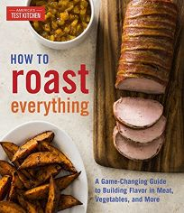 How to Roast Everything: A Game-Changing Guide to Building Flavor in Meat