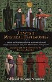 The Schocken Book of Jewish Mystical Testimonies: A Unique and Inspiring Collection of Accounts by People Who Have Encountered God from Biblical Times