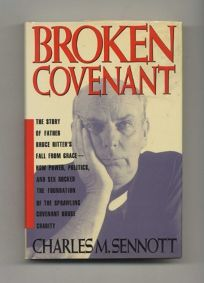 Broken Covenant: The Story of Father Bruce Ritters Fall from Grace--How Power