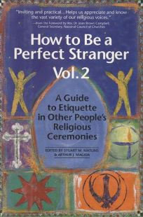 How to Be a Perfect Stranger: Volume 2: A Guide to Etiquette in Other Peoples Religious Ceremonies