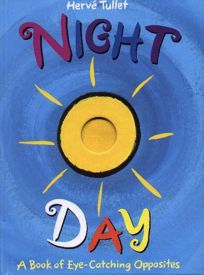 Night and Day: A Book of Eye-Catching Opposites