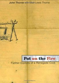 Pot on the Fire: Further Confessions of a Renegade Cook