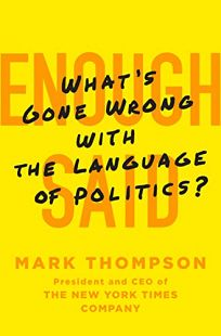 Enough Said: What's Gone Wrong with the Language of Politics