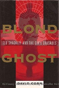Blond Ghost: Ted Shackley and the CIAs Crusades