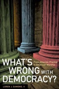 Whats Wrong with Democracy?: From Athenian Practice to American Worship