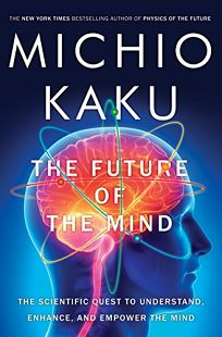 The Future of the Mind: The Scientific Quest to Understand
