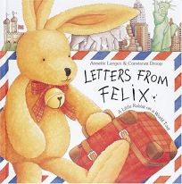 Letters from Felix: A Little Rabbit on a World Tour [With Envelopes W/Letters]