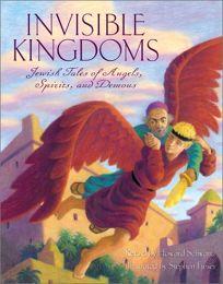INVISIBLE KINGDOMS: Jewish Tales of Angels