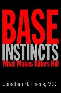 BASE INSTINCTS: What Makes Killers Kill