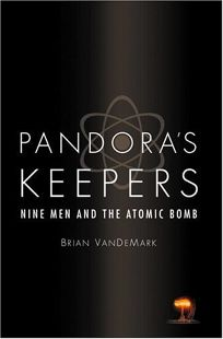 PANDORAS KEEPERS: Nine Men and the Atomic Bomb